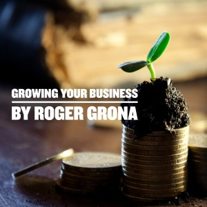 Growing Your Business - Roger Grona - Firebird Business Consulting Ltd - Saskatoon - Regina