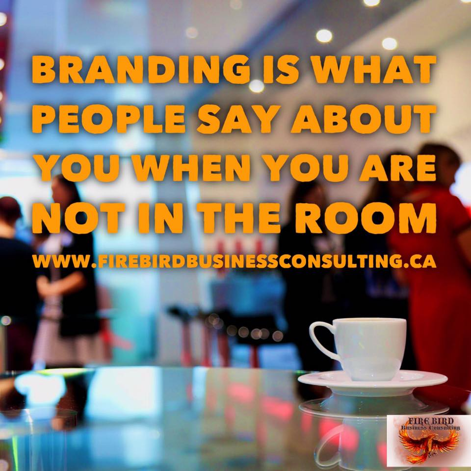Branding is what people say about you when you are not in the room – Firebird Business Consulting Ltd