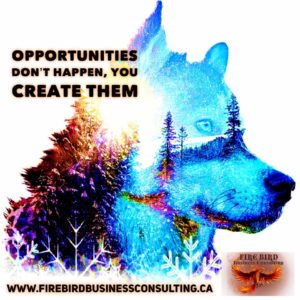 Opportunities don't happen, you create them - Business Consultant Saskatoon