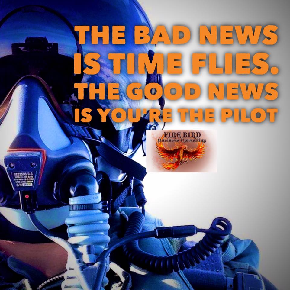 The bad news is time flies. The good news is you're the pilot – Firebird Business Consulting – Saskatoon
