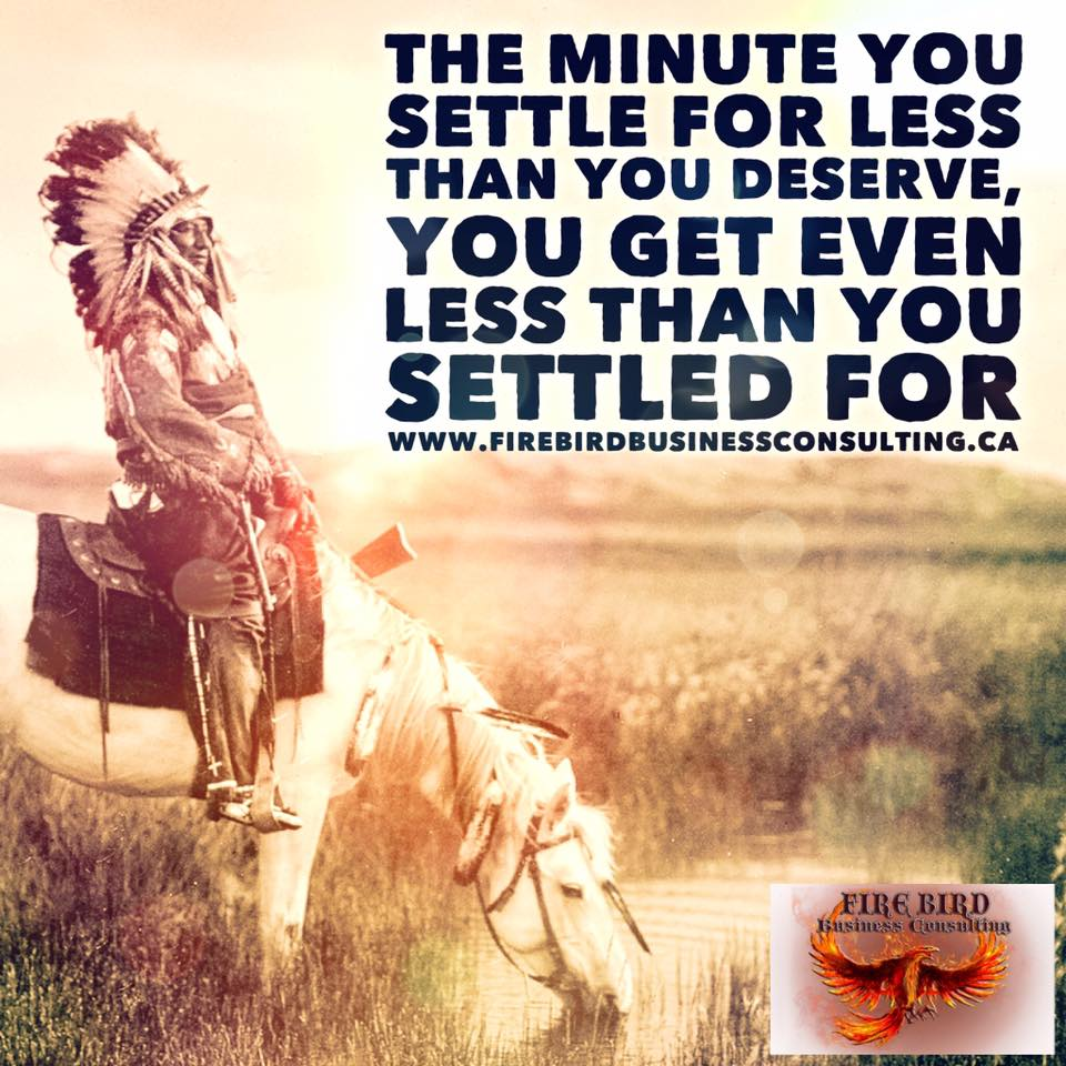The minute you settle for less than you deserve – Firebird Business Consulting Ltd
