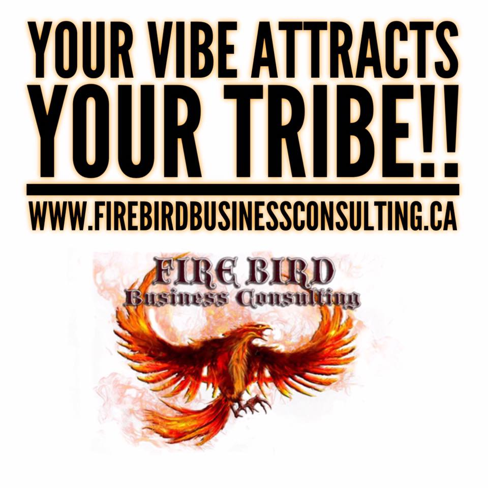 Your Vibe Attracts Your Tribe!! – Firebird Business Consulting – Saskatoon – Canada
